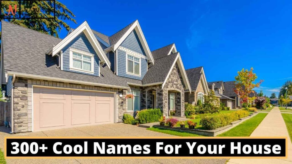 300+ Cool House Names For Your House
